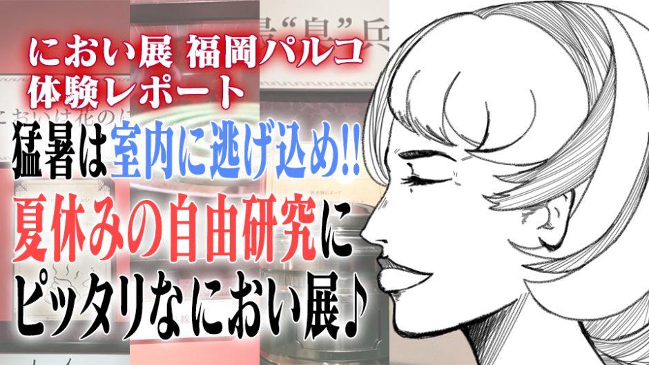 【体験】猛暑から逃げて室内で楽しめ!あの「におい展」が福岡パルコで開催中!